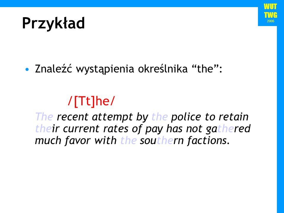 Przykład /[Tt]he/ Znaleźć wystąpienia określnika the :